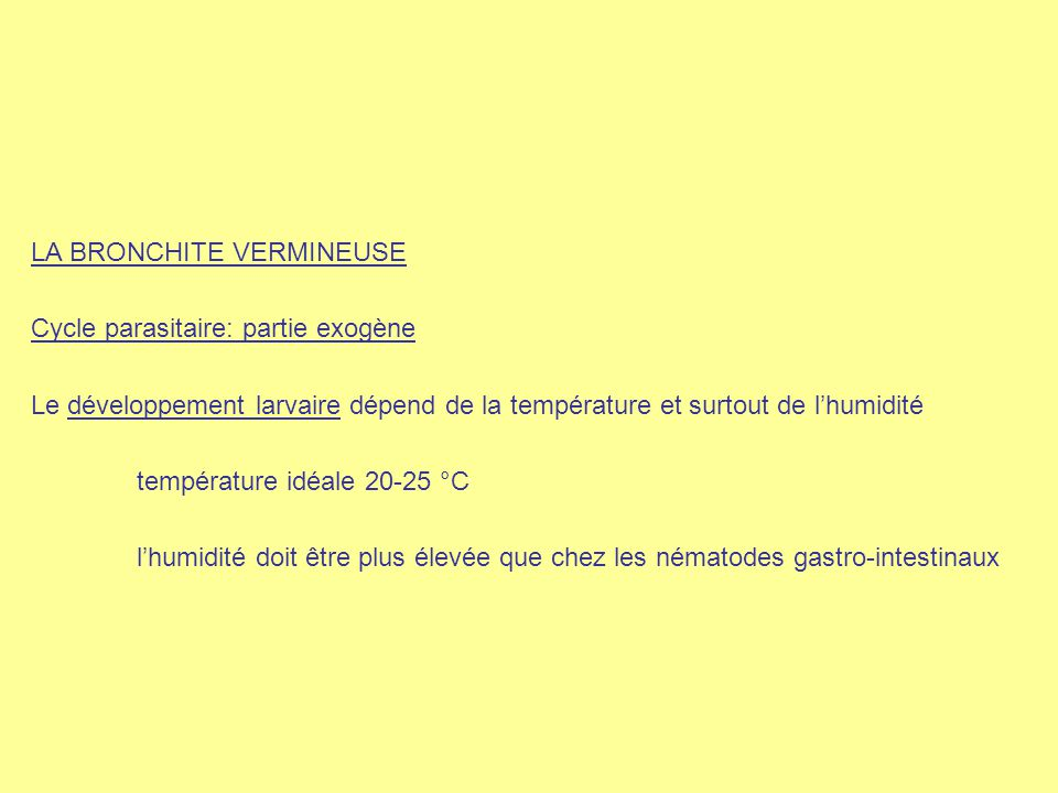 LA BRONCHITE VERMINEUSE Cycle parasitaire: partie exogène Le développement larvaire dépend de la température et surtout de l'humidité température idéa