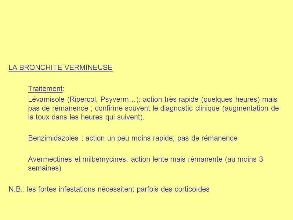 LA BRONCHITE VERMINEUSE Traitement: Lévamisole (Ripercol, Psyverm…): action très rapide (quelques heures) mais pas de rémanence ; confirme souvent le