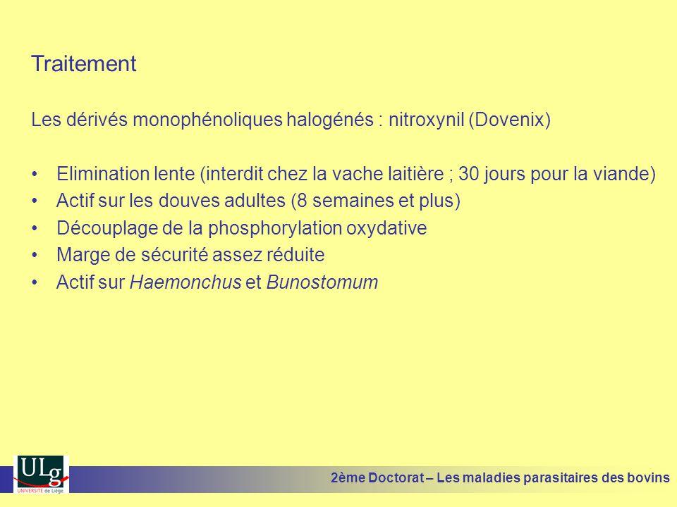 Traitement Les dérivés monophénoliques halogénés : nitroxynil (Dovenix) •Elimination lente (interdit chez la vache laitière ; 30 jours pour la viande)