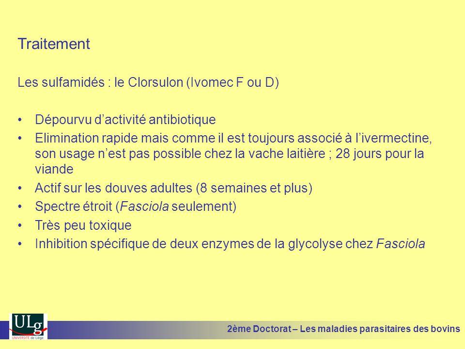 Traitement Les sulfamidés : le Clorsulon (Ivomec F ou D) •Dépourvu d'activité antibiotique •Elimination rapide mais comme il est toujours associé à l'