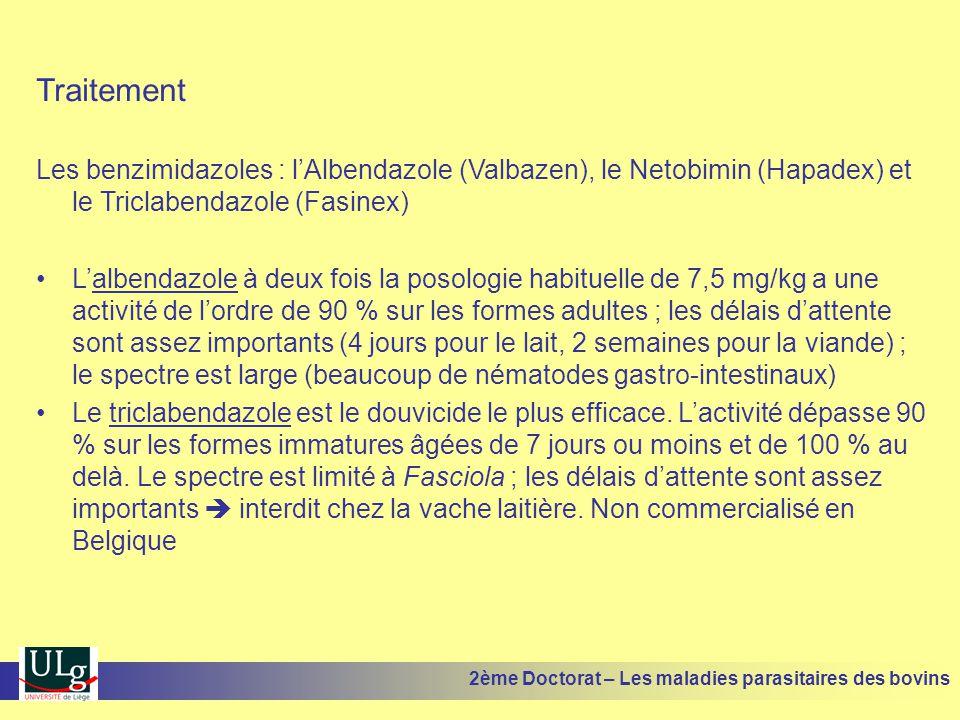 Traitement Les benzimidazoles : l'Albendazole (Valbazen), le Netobimin (Hapadex) et le Triclabendazole (Fasinex) •L'albendazole à deux fois la posolog