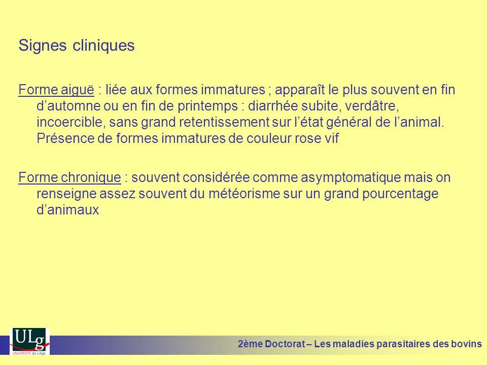 Signes cliniques Forme aiguë : liée aux formes immatures ; apparaît le plus souvent en fin d'automne ou en fin de printemps : diarrhée subite, verdâtr