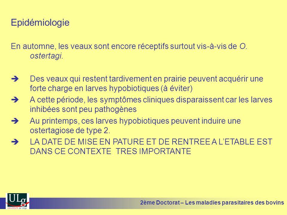Epidémiologie En automne, les veaux sont encore réceptifs surtout vis-à-vis de O. ostertagi.  Des veaux qui restent tardivement en prairie peuvent ac