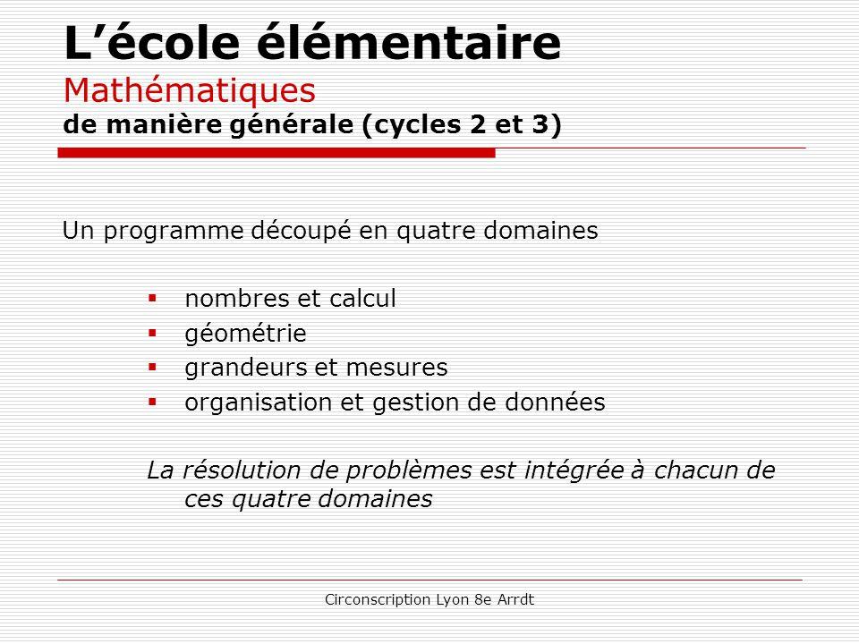 Circonscription Lyon 8e Arrdt L'école élémentaire Mathématiques de manière générale (cycles 2 et 3) La formation mathématique vise conjointement à fai