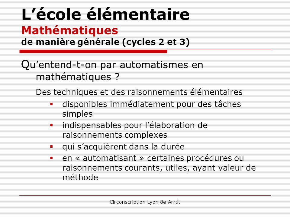 Circonscription Lyon 8e Arrdt L'école élémentaire Mathématiques de manière générale (cycles 2 et 3) La résolution de problèmes joue un rôle essentiel