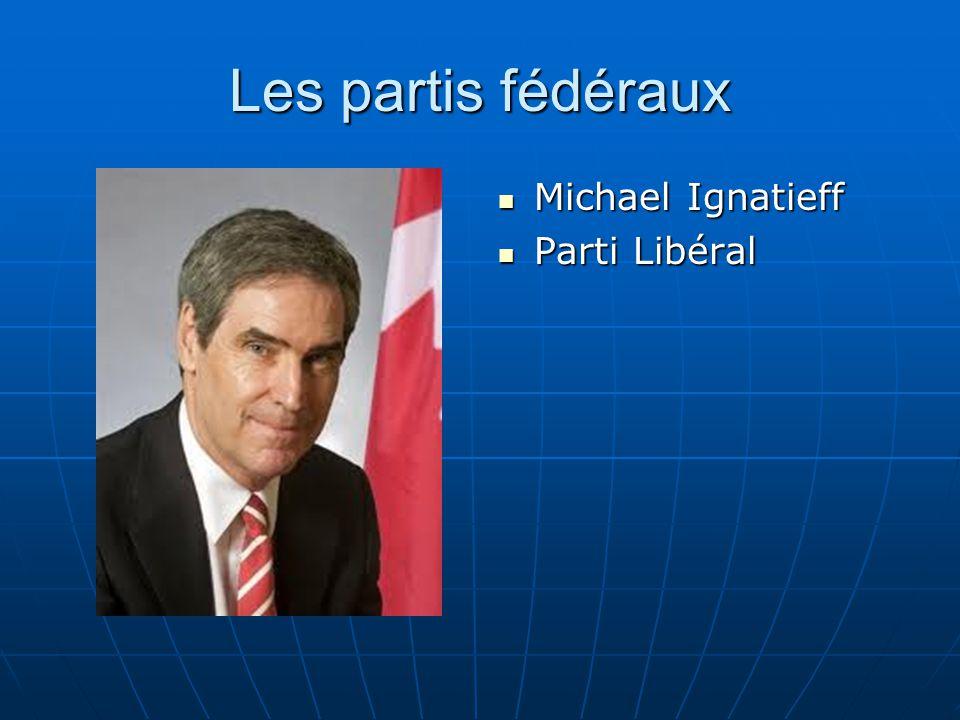 Les partis fédéraux  Michael Ignatieff  Parti Libéral