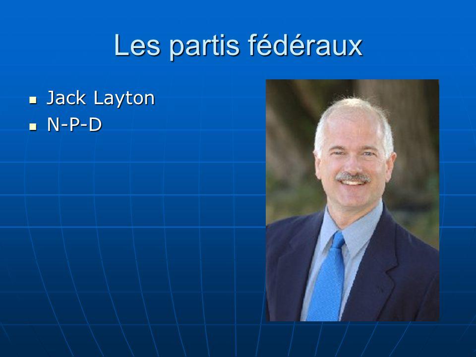 Les partis fédéraux  Jack Layton  N-P-D