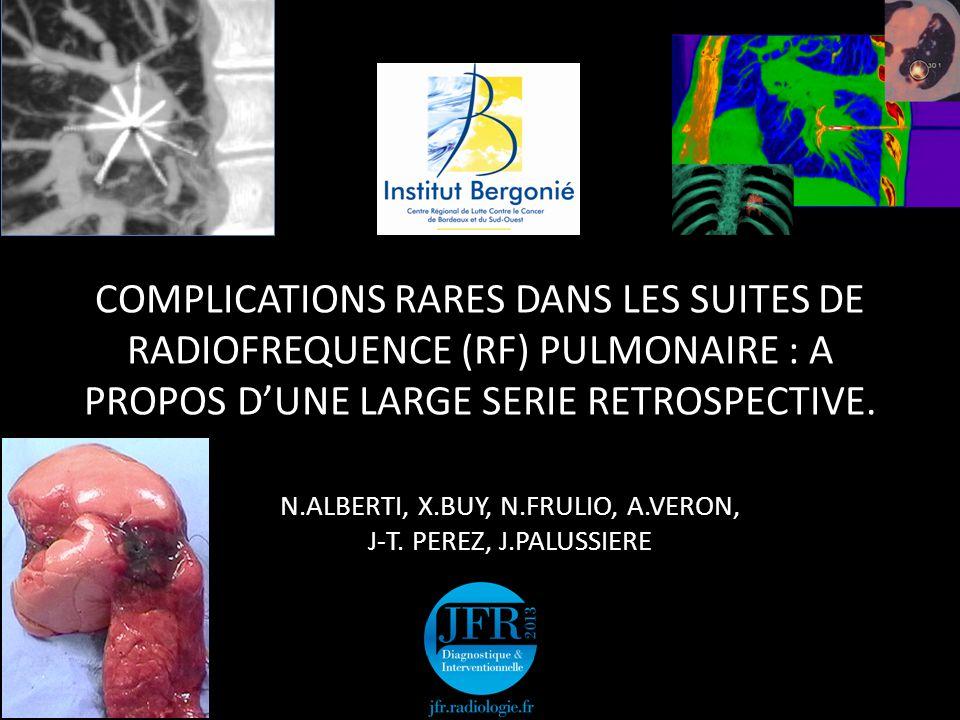 COMPLICATIONS RARES DANS LES SUITES DE RADIOFREQUENCE (RF) PULMONAIRE : A PROPOS D'UNE LARGE SERIE RETROSPECTIVE. N.ALBERTI, X.BUY, N.FRULIO, A.VERON,