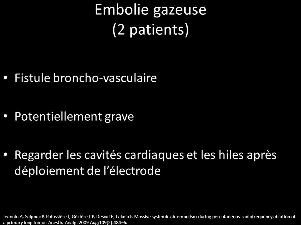 Embolie gazeuse (2 patients) • Fistule broncho-vasculaire • Potentiellement grave • Regarder les cavités cardiaques et les hiles après déploiement de