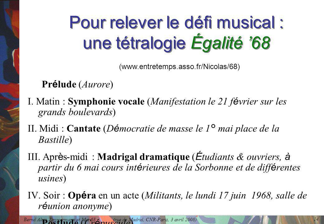 Bernd Alois Zimmermann et Mai 68 (rue de Madrid, CNR-Paris, 3 avril 2008) 14 Pour relever le défi musical : une tétralogie Égalité '68 Pr é lude (Aurore) I.