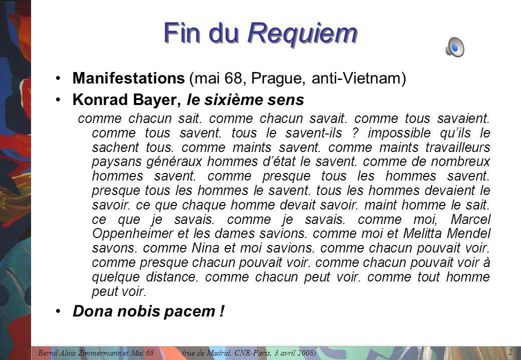 Bernd Alois Zimmermann et Mai 68 (rue de Madrid, CNR-Paris, 3 avril 2008) 2 Fin du Requiem •Manifestations (mai 68, Prague, anti-Vietnam) •Konrad Baye