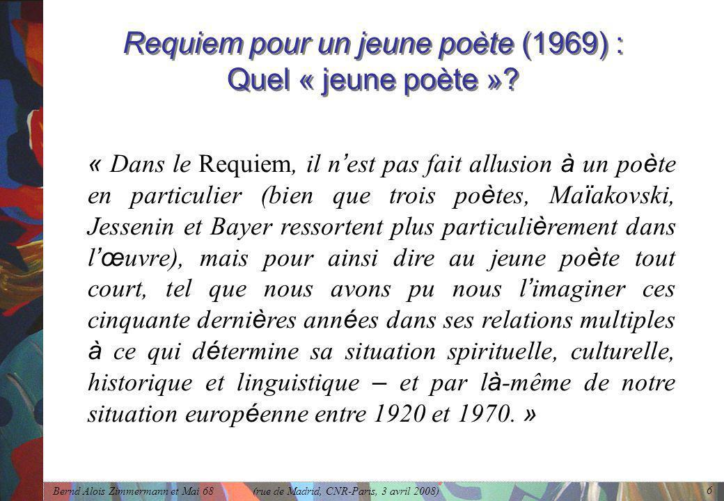 Bernd Alois Zimmermann et Mai 68 (rue de Madrid, CNR-Paris, 3 avril 2008) 6 Requiem pour un jeune poète (1969) : Quel « jeune poète »? « Dans le Requi