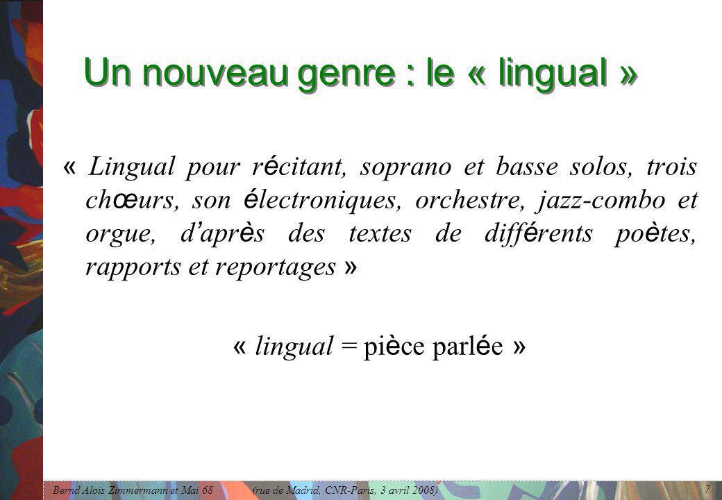Bernd Alois Zimmermann et Mai 68 (rue de Madrid, CNR-Paris, 3 avril 2008) 7 Un nouveau genre : le « lingual » « Lingual pour r é citant, soprano et ba