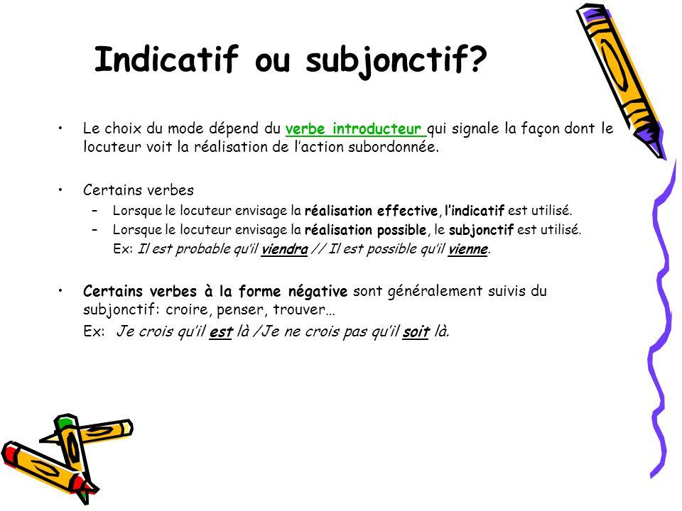 Indicatif ou subjonctif? •Le choix du mode dépend du verbe introducteur qui signale la façon dont le locuteur voit la réalisation de l'action subordon