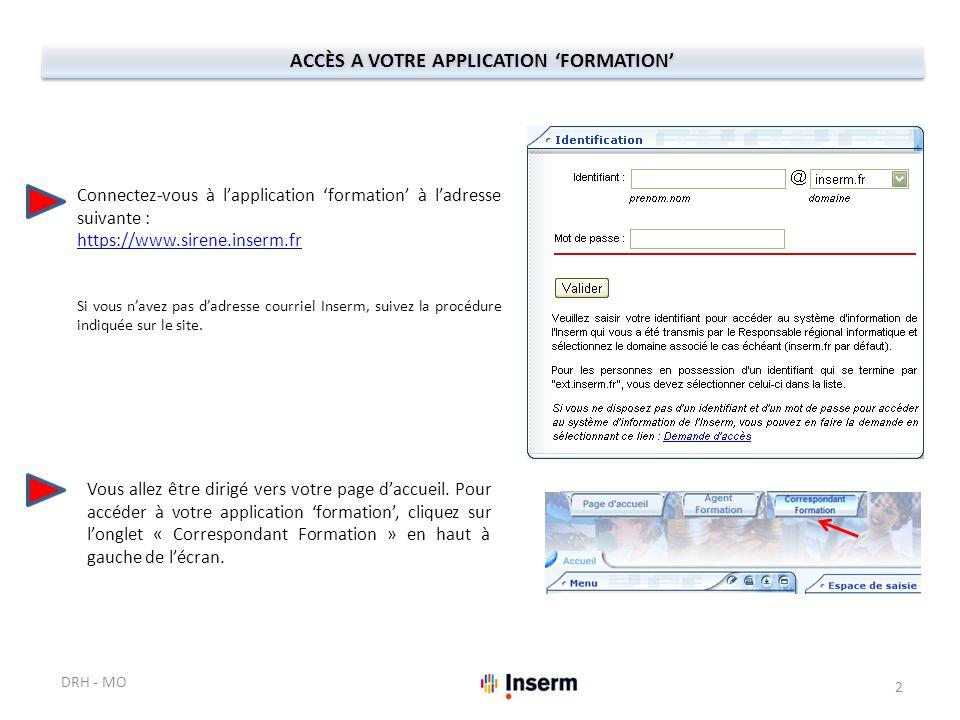 ACCÈS A VOTRE APPLICATION 'FORMATION' Connectez-vous à l'application 'formation' à l'adresse suivante : https://www.sirene.inserm.fr Si vous n'avez pa