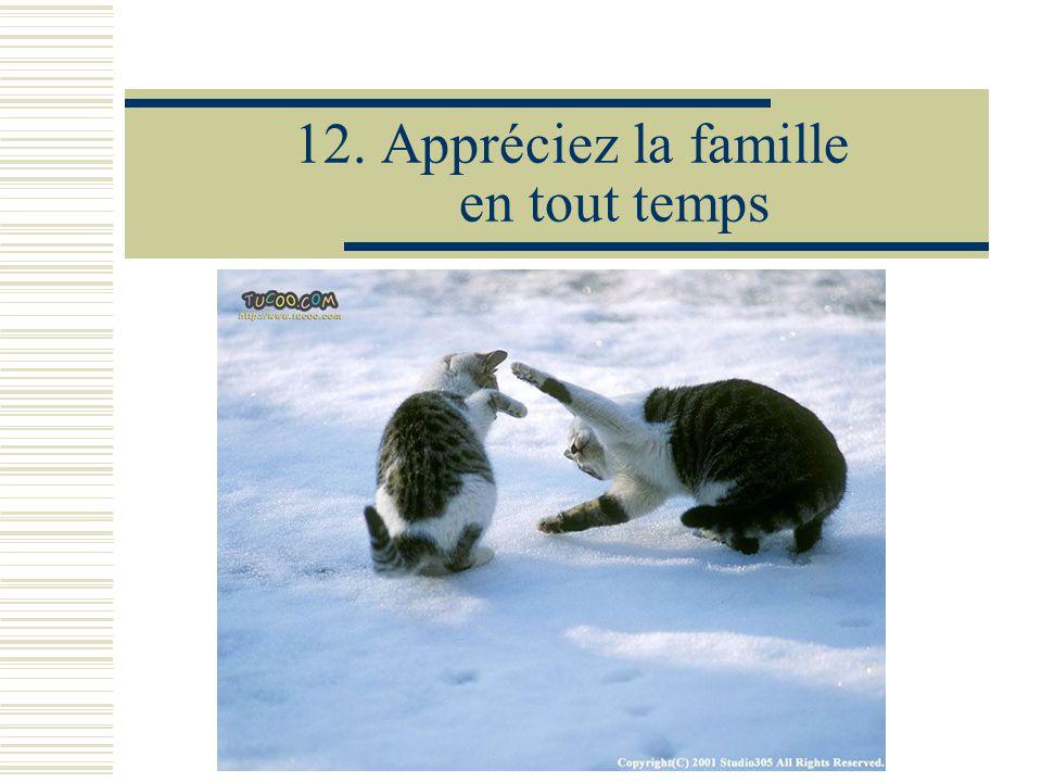 12.Appréciez la famille en tout temps