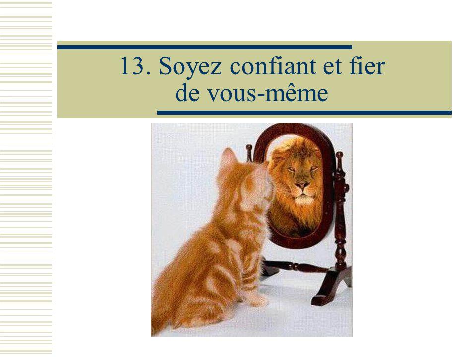 13. Soyez confiant et fier de vous-même