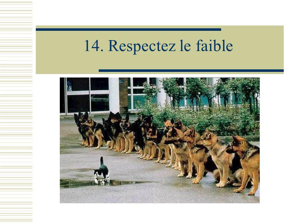 14. Respectez le faible