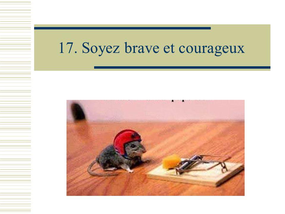 17. Soyez brave et courageux