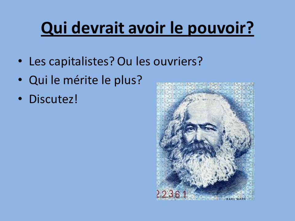 Qui devrait avoir le pouvoir.• Les capitalistes. Ou les ouvriers.