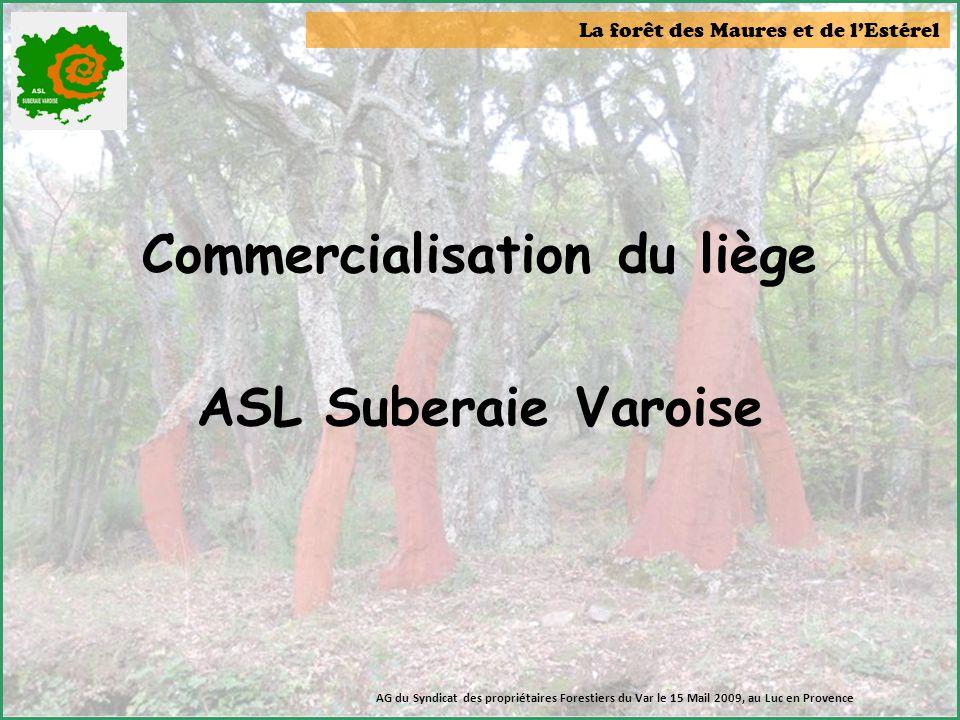 La forêt des Maures et de l'Estérel Commercialisation du liège ASL Suberaie Varoise AG du Syndicat des propriétaires Forestiers du Var le 15 Mail 2009