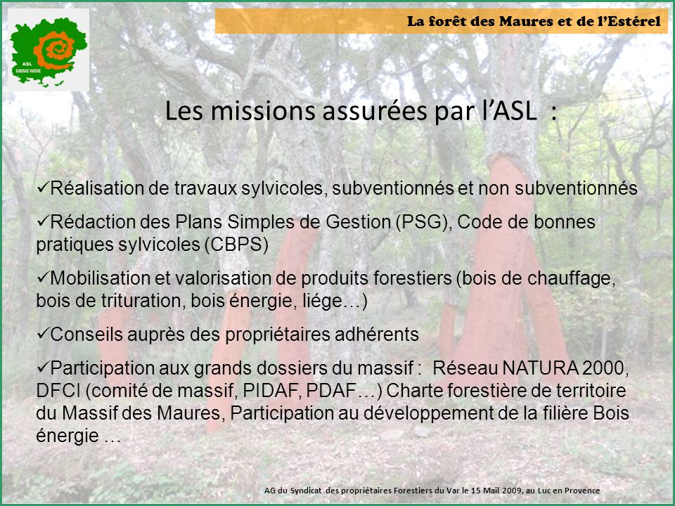 La forêt des Maures et de l'Estérel Les missions assurées par l'ASL :  Réalisation de travaux sylvicoles, subventionnés et non subventionnés  Rédact