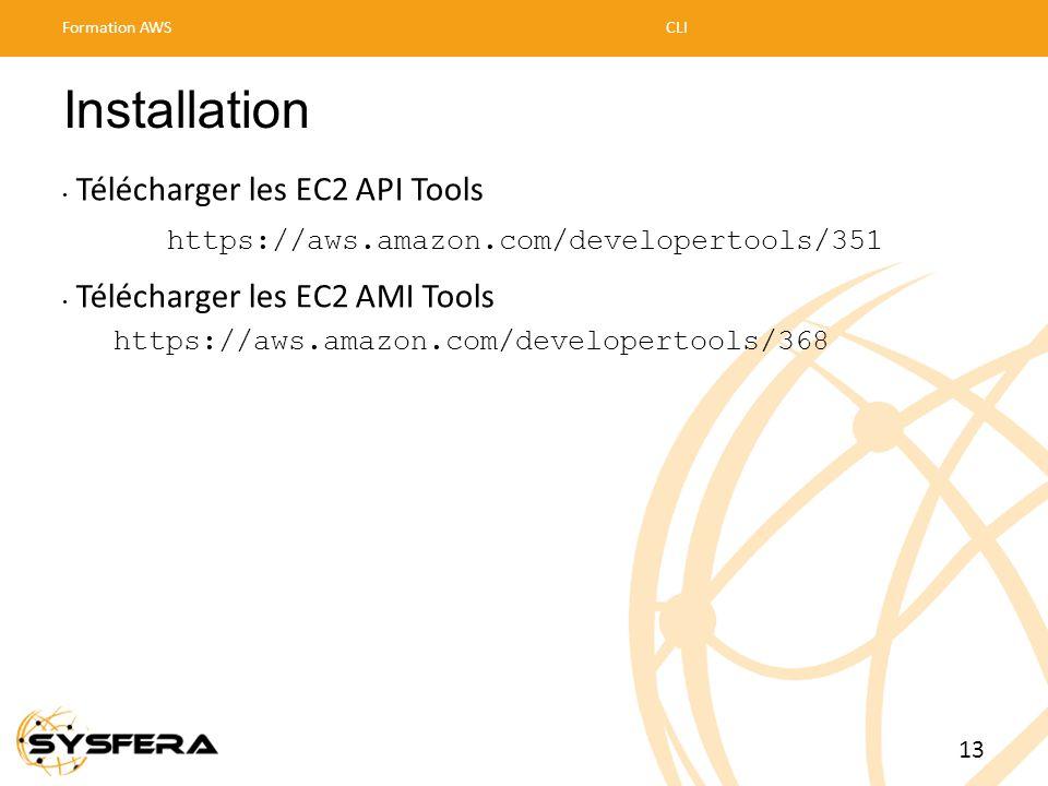 Installation • Télécharger les EC2 API Tools https://aws.amazon.com/developertools/351 • Télécharger les EC2 AMI Tools https://aws.amazon.com/develope