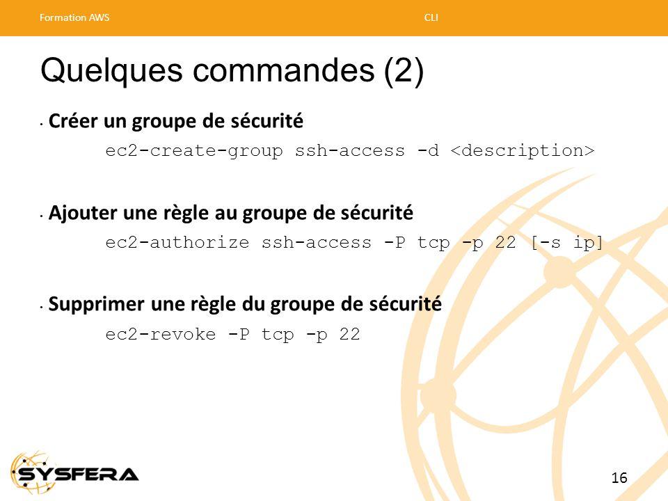 Quelques commandes (2) • Créer un groupe de sécurité ec2-create-group ssh-access -d • Ajouter une règle au groupe de sécurité ec2-authorize ssh-access