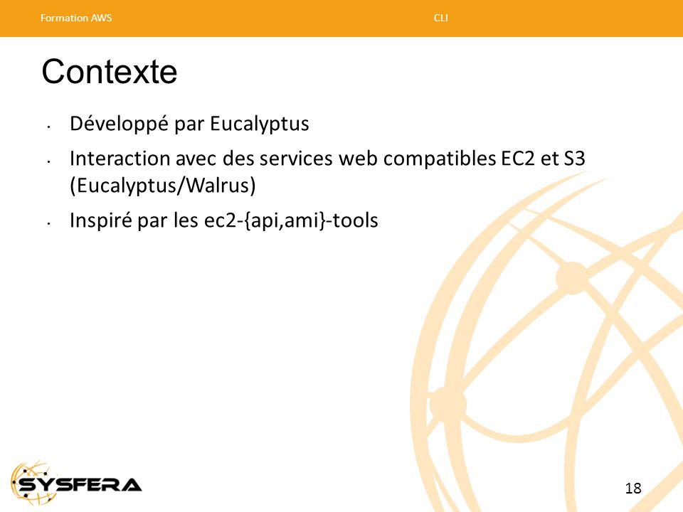 Contexte • Développé par Eucalyptus • Interaction avec des services web compatibles EC2 et S3 (Eucalyptus/Walrus) • Inspiré par les ec2-{api,ami}-tool