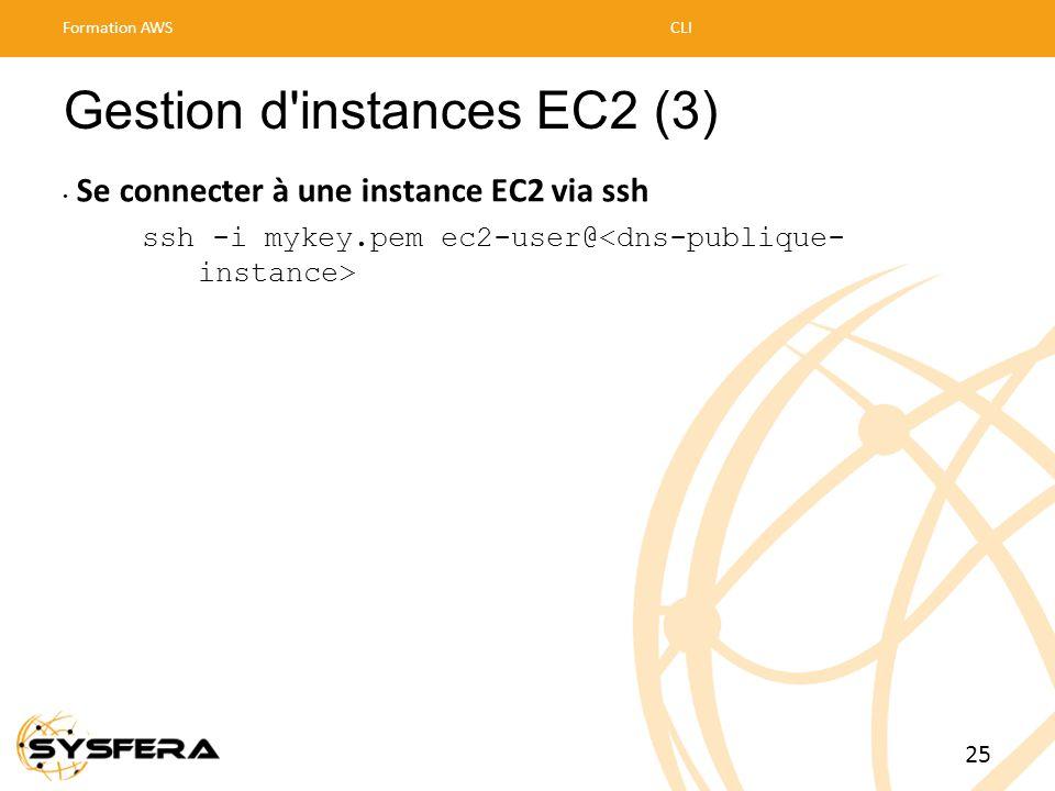 Gestion d'instances EC2 (3) • Se connecter à une instance EC2 via ssh ssh -i mykey.pem ec2-user@ Formation AWSCLI 25