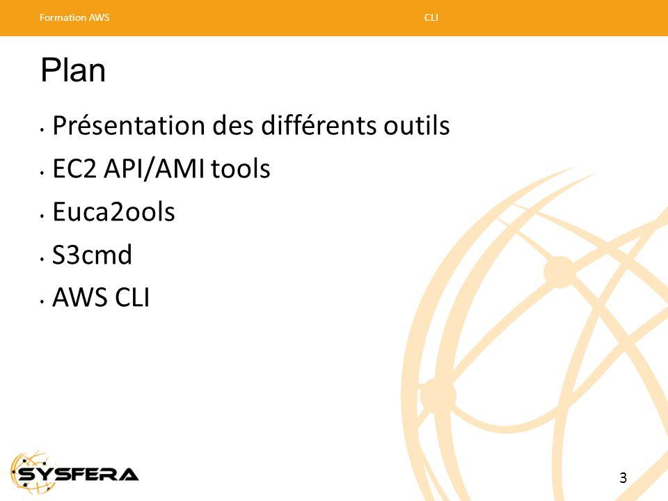 Plan • Présentation des différents outils • EC2 API/AMI tools • Euca2ools • S3cmd • AWS CLI Formation AWSCLI 3