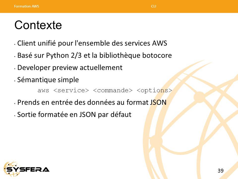 Contexte • Client unifié pour l'ensemble des services AWS • Basé sur Python 2/3 et la bibliothèque botocore • Developer preview actuellement • Sémanti