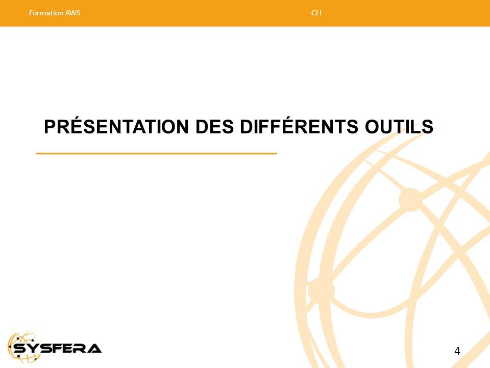 PRÉSENTATION DES DIFFÉRENTS OUTILS Formation AWSCLI 4