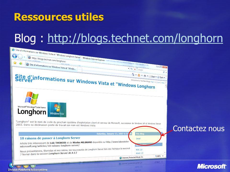 Ressources utiles Blog : http://blogs.technet.com/longhorn Contactez nous