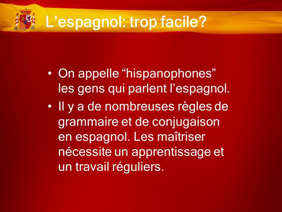 """L'espagnol: trop facile? •On appelle """"hispanophones"""" les gens qui parlent l'espagnol. •Il y a de nombreuses règles de grammaire et de conjugaison en e"""