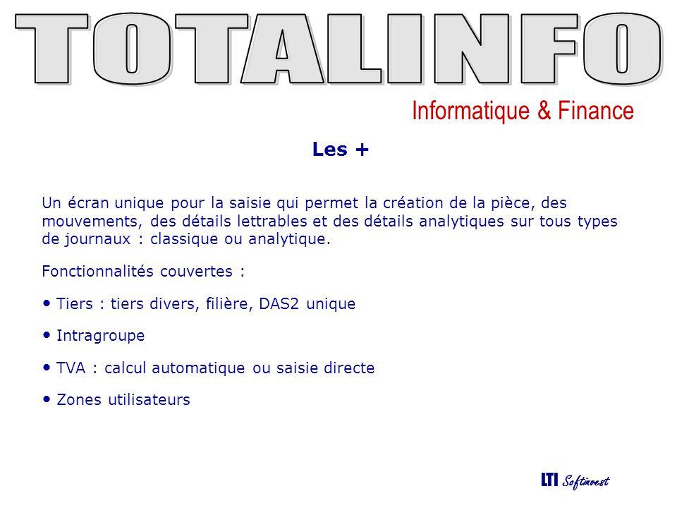 Informatique & Finance LTI Softinvest Les + Un écran unique pour la saisie qui permet la création de la pièce, des mouvements, des détails lettrables