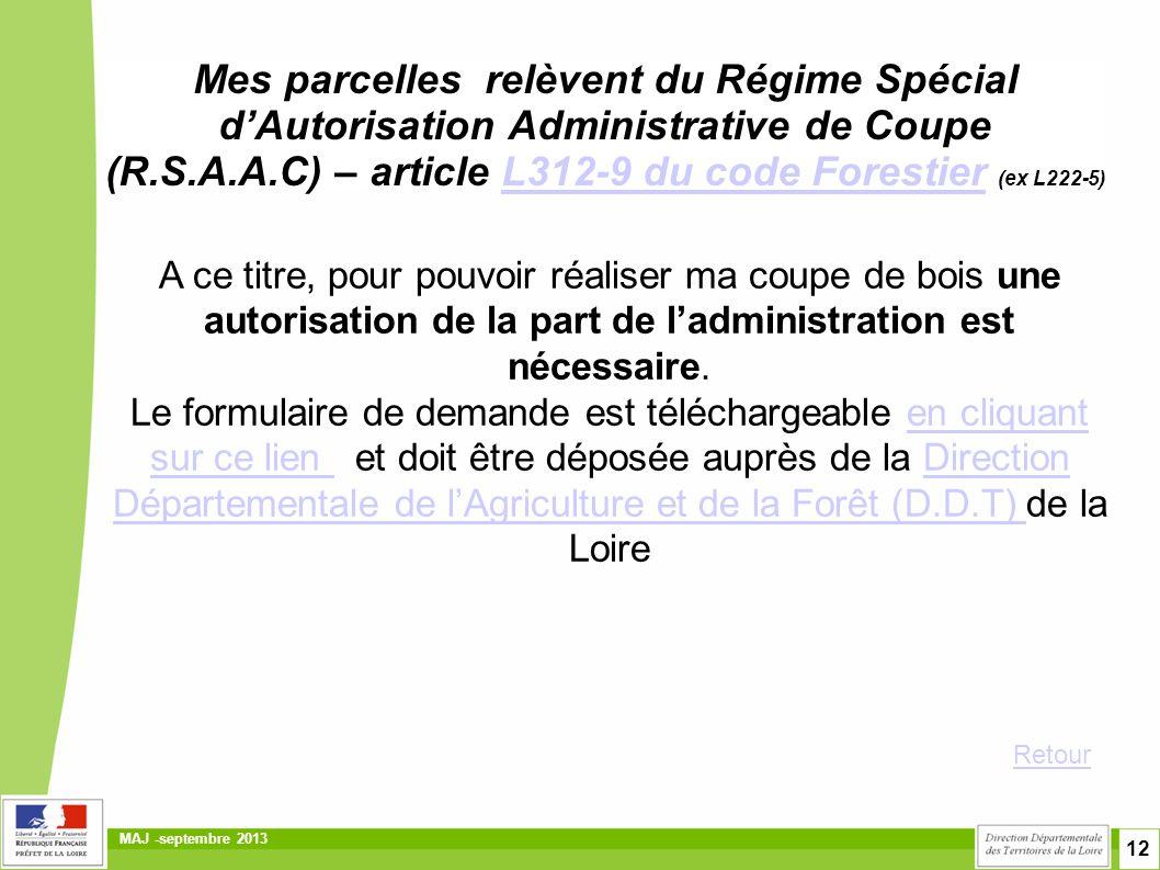 12 MAJ -septembre 2013 Mes parcelles relèvent du Régime Spécial d'Autorisation Administrative de Coupe (R.S.A.A.C) – article L312-9 du code Forestier