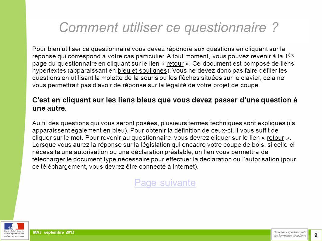 2 MAJ -septembre 2013 Comment utiliser ce questionnaire ? Pour bien utiliser ce questionnaire vous devez répondre aux questions en cliquant sur la rép
