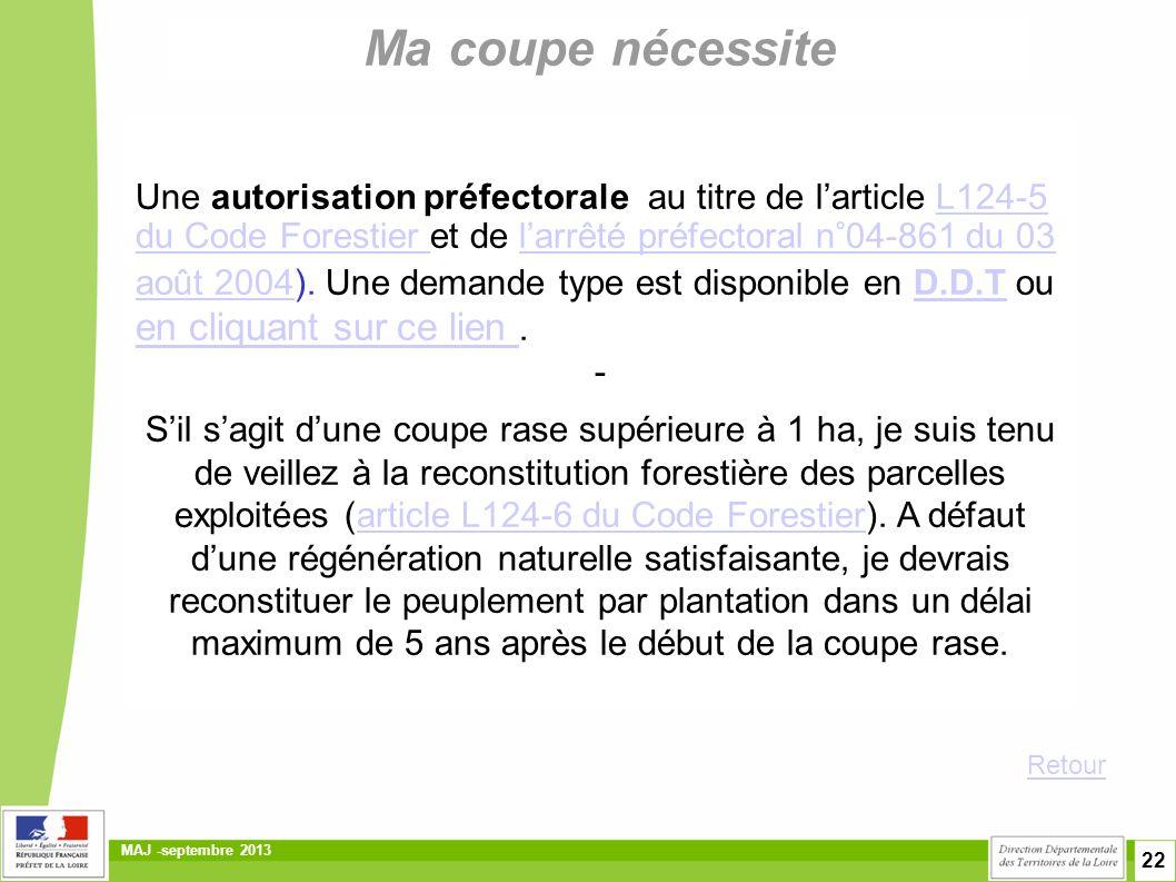 22 MAJ -septembre 2013 Une autorisation préfectorale au titre de l'article L124-5 du Code Forestier et de l'arrêté préfectoral n°04-861 du 03 août 200