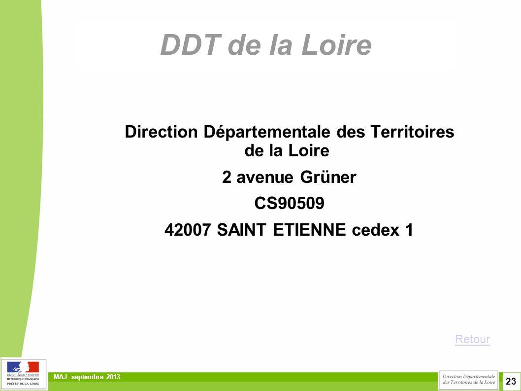 23 MAJ -septembre 2013 DDT de la Loire Direction Départementale des Territoires de la Loire 2 avenue Grüner CS90509 42007 SAINT ETIENNE cedex 1 Retour