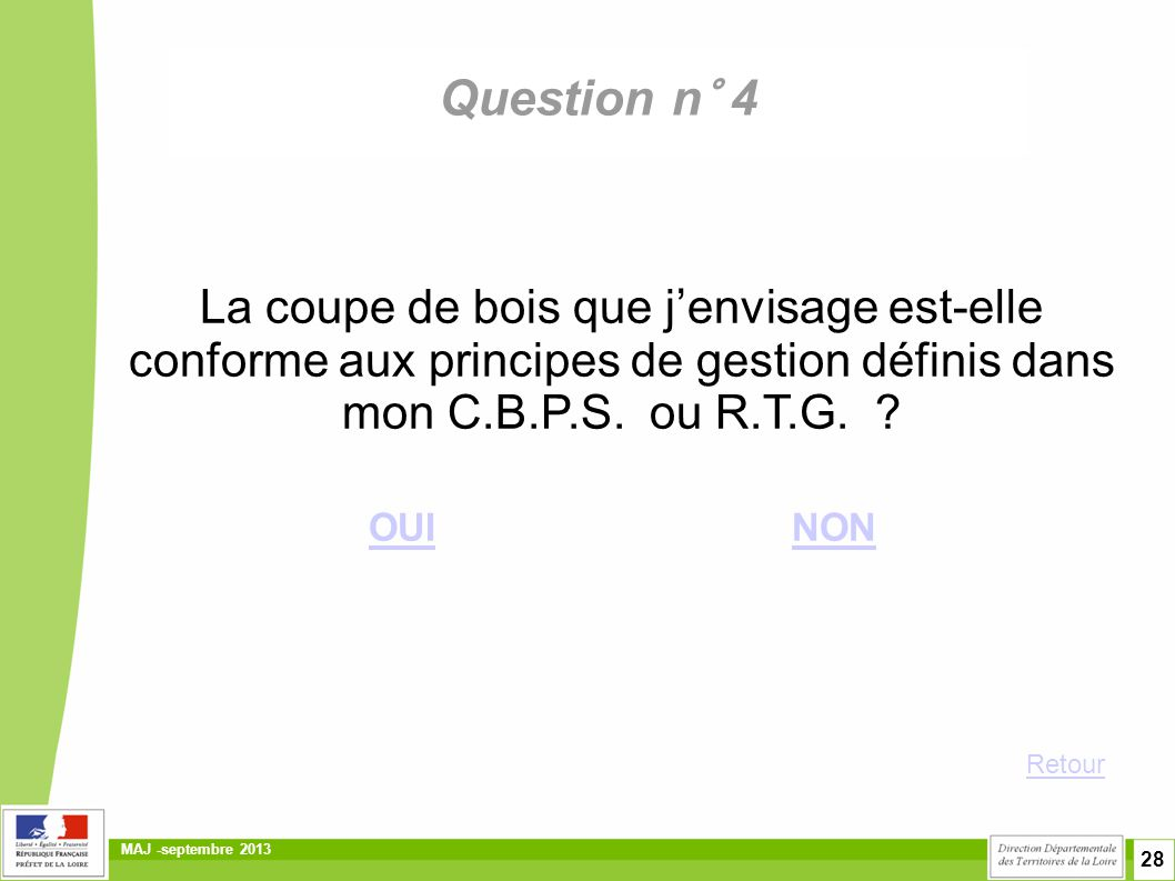 28 MAJ -septembre 2013 Question n° 4 La coupe de bois que j'envisage est-elle conforme aux principes de gestion définis dans mon C.B.P.S. ou R.T.G. ?