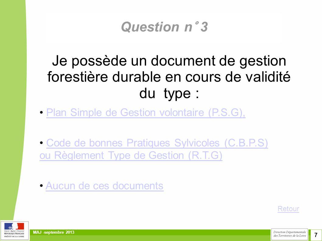 7 MAJ -septembre 2013 Question n° 3 Je possède un document de gestion forestière durable en cours de validité du type : • Plan Simple de Gestion volon