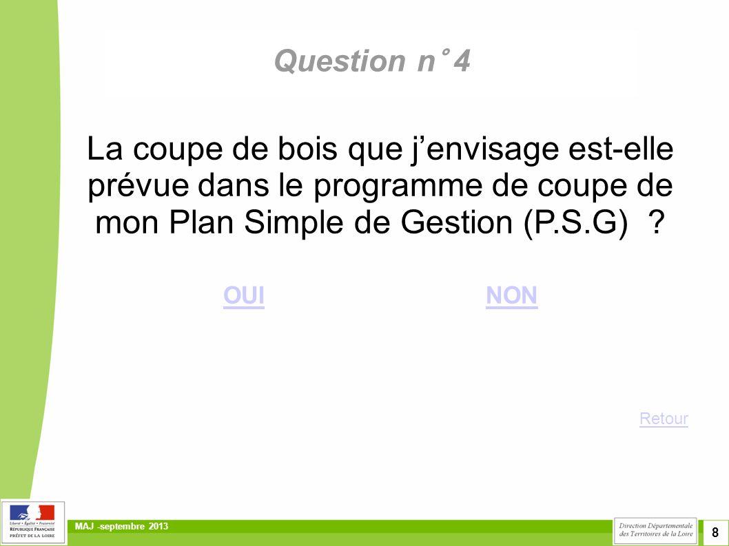 8 MAJ -septembre 2013 Question n° 4 La coupe de bois que j'envisage est-elle prévue dans le programme de coupe de mon Plan Simple de Gestion (P.S.G) ?