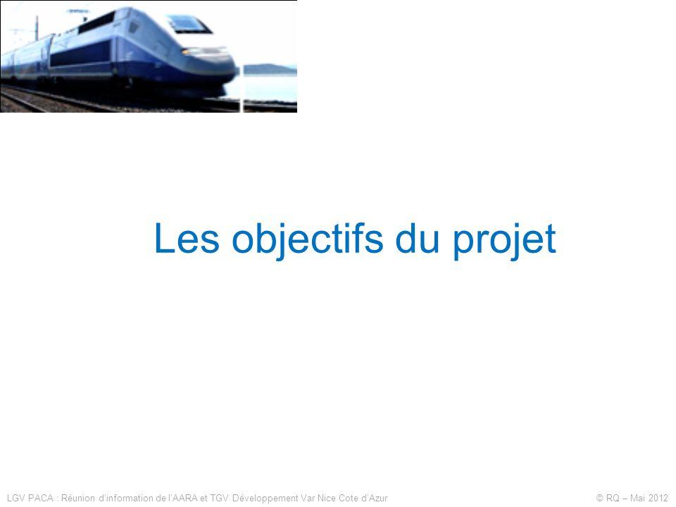 Les objectifs du projet LGV PACA : Réunion d'information de l'AARA et TGV Développement Var Nice Cote d'Azur © RQ – Mai 2012