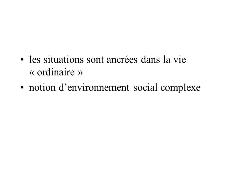 •les situations sont ancrées dans la vie « ordinaire » •notion d'environnement social complexe