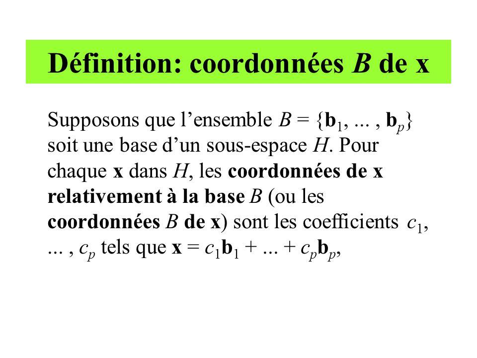 Définition: coordonnées B de x Supposons que l'ensemble B = {b 1,..., b p } soit une base d'un sous-espace H. Pour chaque x dans H, les coordonnées de