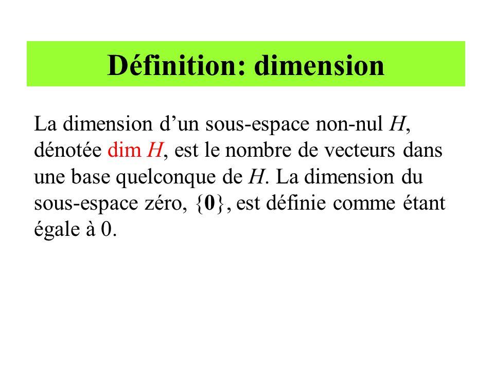 Définition: dimension La dimension d'un sous-espace non-nul H, dénotée dim H, est le nombre de vecteurs dans une base quelconque de H. La dimension du