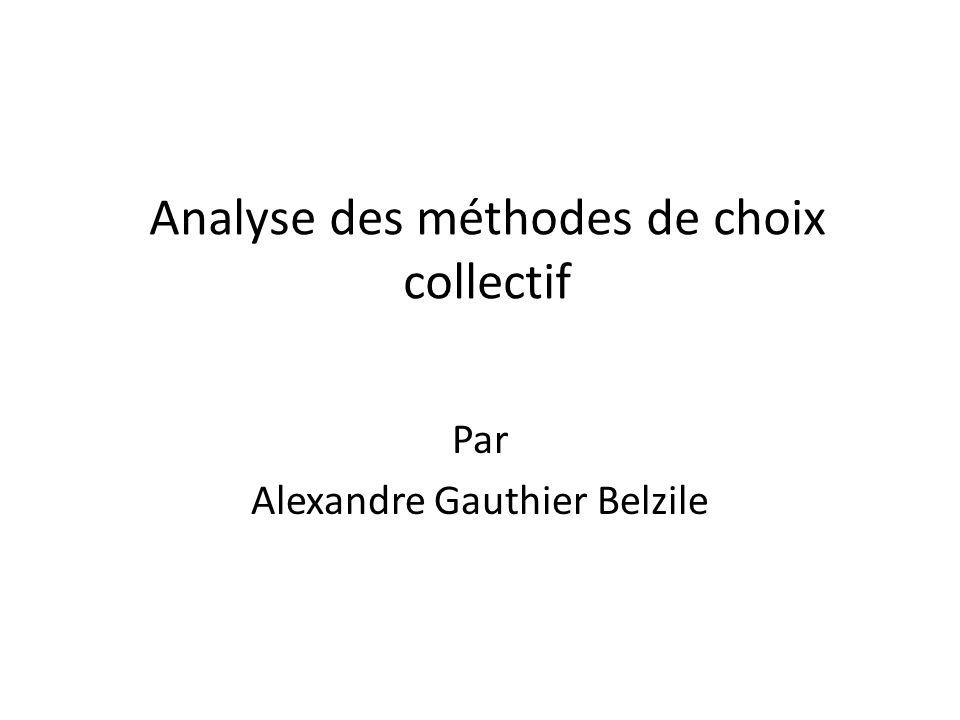Analyse des méthodes de choix collectif Par Alexandre Gauthier Belzile