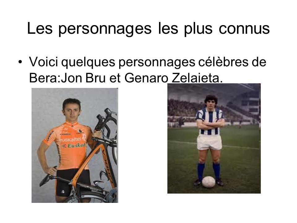 Les personnages les plus connus •Voici quelques personnages célèbres de Bera:Jon Bru et Genaro Zelaieta.
