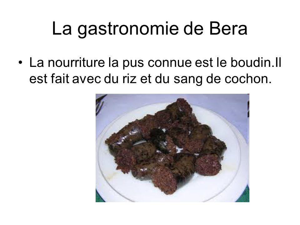 La gastronomie de Bera •La nourriture la pus connue est le boudin.Il est fait avec du riz et du sang de cochon.